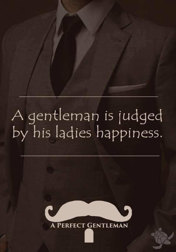 A gentleman is judged by his ladies happiness - A Perfect Gentleman was started, because we felt the world needed a daily reminder of what it means to be a Perfect Gentleman. http://www.wfpblogs.com/author/aperfectmale/