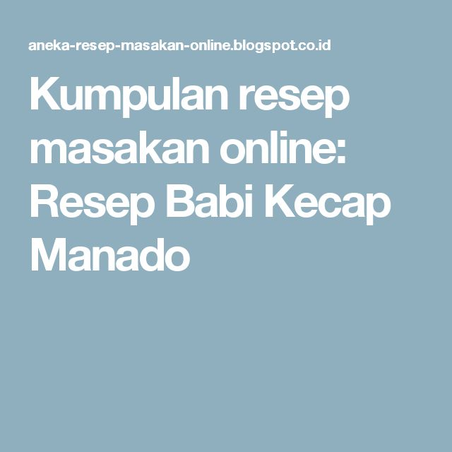 Kumpulan resep masakan online: Resep Babi Kecap Manado