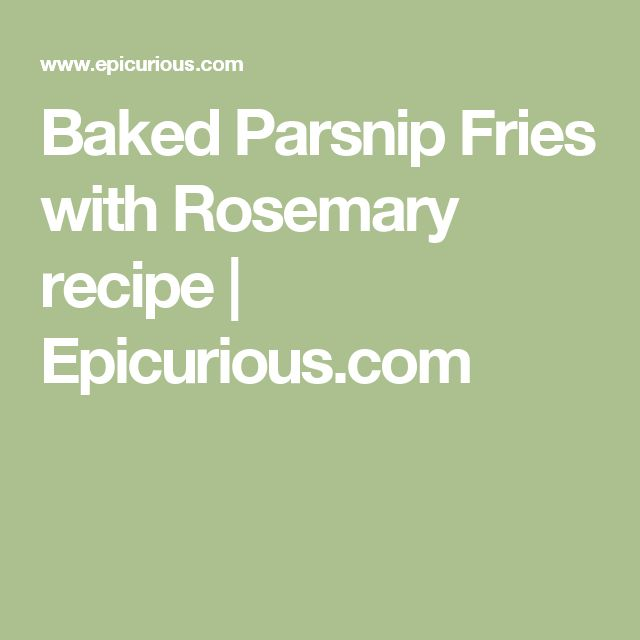Baked Parsnip Fries with Rosemary recipe | Epicurious.com