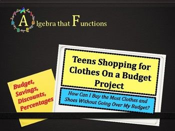 Algebra that FunctionsTeens Shopping for Clothes on a Budget ProjectAre you looking for a math project that is engaging and fun for teens?  Do you want to incorporate technology into your lessons?  My Teens Shopping for Clothes on a Budget Project is exactly what you need!