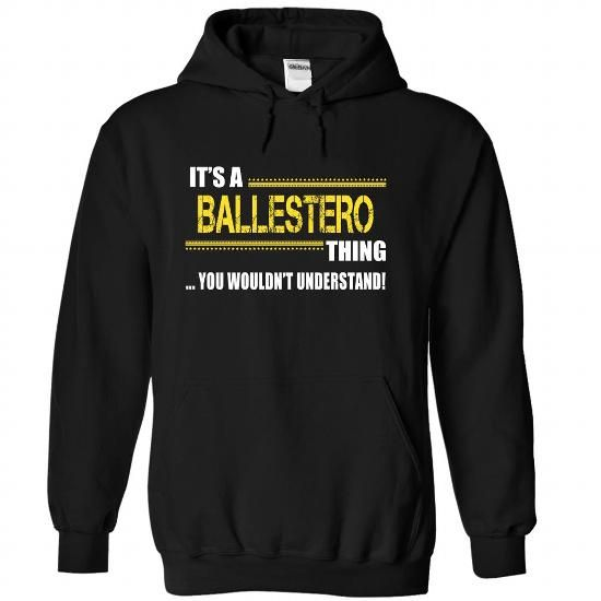 Its a BALLESTERO Thing, You Wouldnt Understand! - #hoodie schnittmuster #college sweatshirt. BUY-TODAY => https://www.sunfrog.com/LifeStyle/Its-a-BALLESTERO-Thing-You-Wouldnt-Understand-jhqexsqmgu-Black-25793745-Hoodie.html?68278
