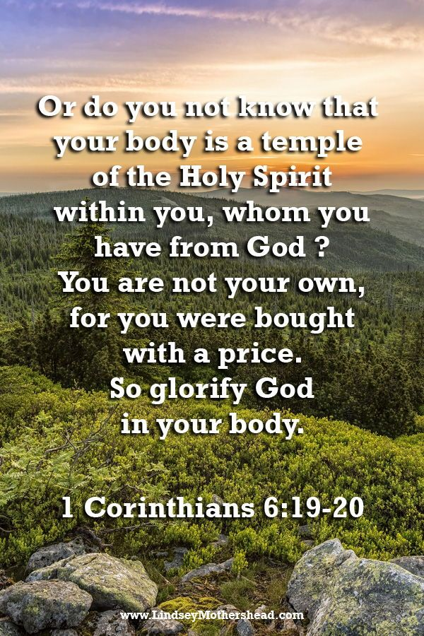 Or do you not know that your body is a temple of the Holy