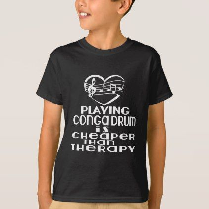 #Playing Conga drum Is Cheaper Than Therapy T-Shirt - #cool #kids #shirts #child #children #toddler #toddlers #kidsfashion