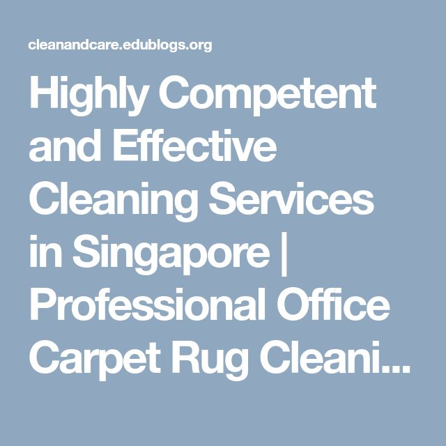 Highly Competent and Effective Cleaning Services in Singapore | Professional Office Carpet Rug Cleaning Services Singapore