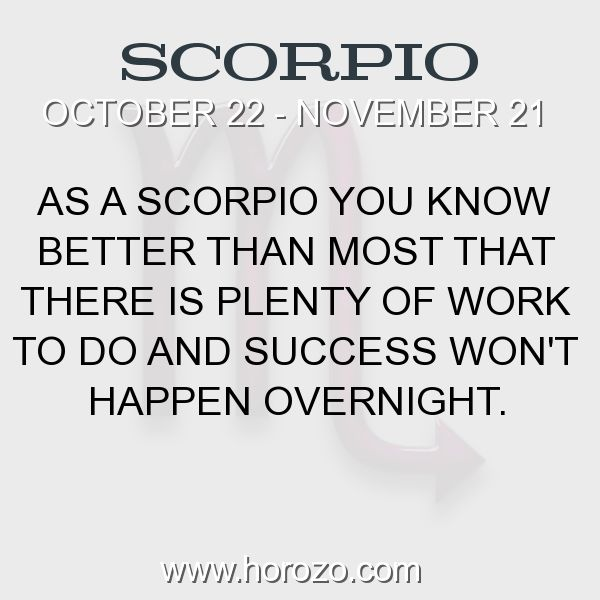 Fact about Scorpio: As a Scorpio you know better than most that there is plenty of work to do and success won't happen overnight. #scorpio, #scorpiofact, #zodiac. More info here: www.horozo.com