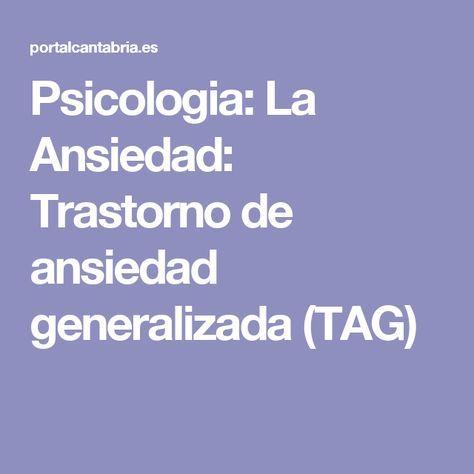 Psicologia: La Ansiedad: Trastorno de ansiedad generalizada (TAG)