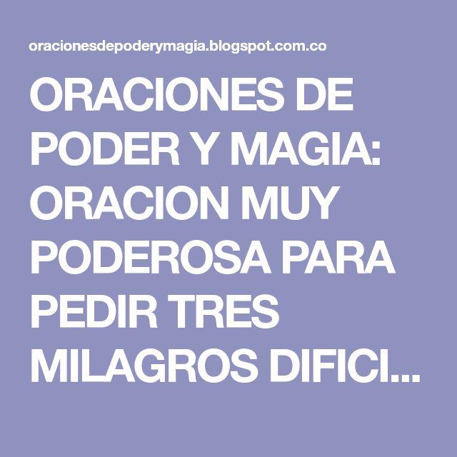 ORACIONES DE PODER Y MAGIA: ORACION MUY PODEROSA PARA PEDIR TRES MILAGROS DIFICILES