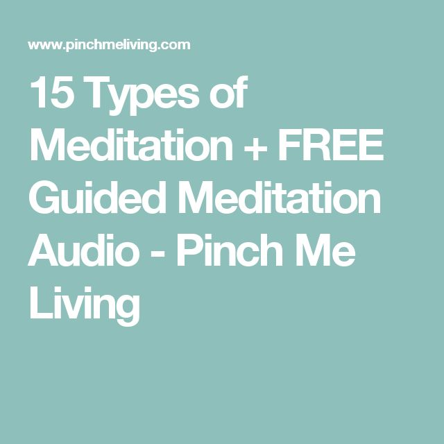 15 Types of Meditation + FREE Guided Meditation Audio - Pinch Me Living
