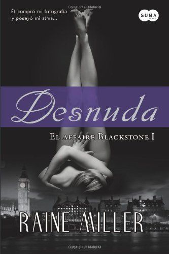 Desnuda (Naked) (Spanish Edition) (El Affaire Blackstone / the Blackstone Affaire) by Raine Miller. $12.52. Publisher: Suma; Reprint edition (February 21, 2013). Publication: February 21, 2013. Author: Raine Miller. Series - El Affaire Blackstone / the Blackstone Affaire