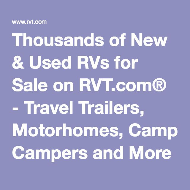 Thousands of New & Used RVs for Sale on RVT.com® - Travel Trailers, Motorhomes, Campers and More - Sell an RV Online