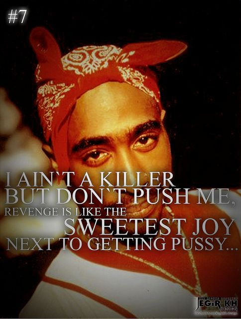 2pac Quotes & Sayings (JEGiR KH Design) 7- I aint a killer but dont push me, revenge is like the sweetest joy next to getting pussy...
