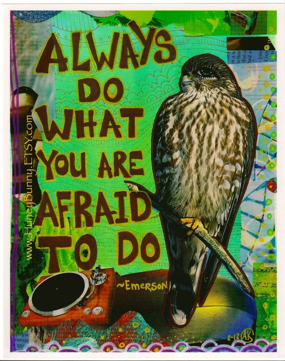 ALWAYS do what you are AFRAID to do - Emerson  Art by Allie Kelley: