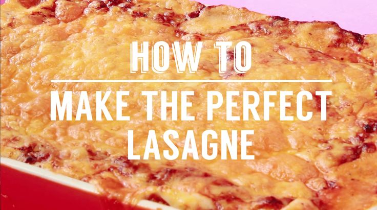 How to make a perfect classic lasagne every time