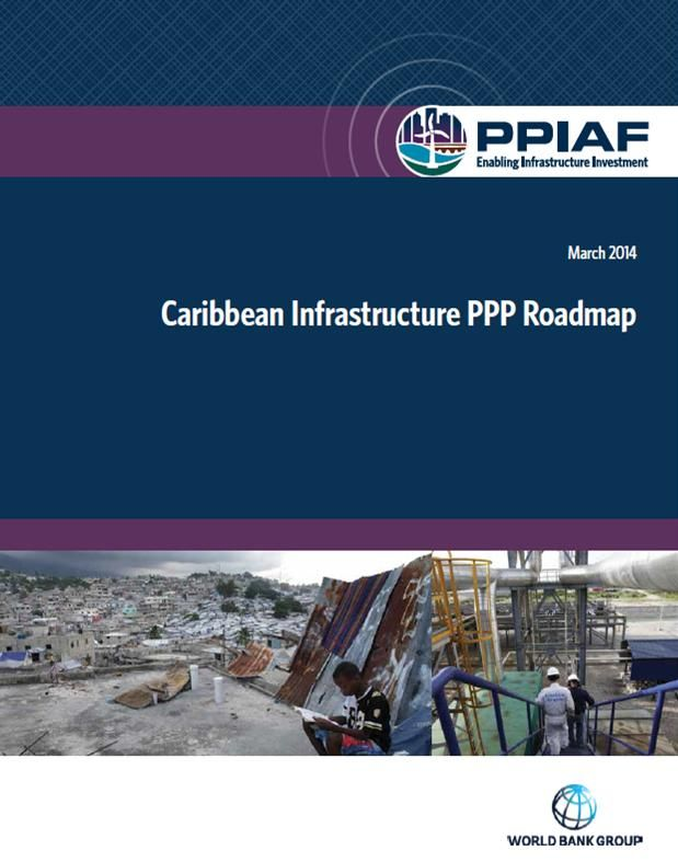 """Caribbean Infrastructure PPP Roadmap (EBOOK) http://www.ppiaf.org/sites/ppiaf.org/files/publication/PPIAF_CaribbeanPPP_Report.pdf  There is growing interest in the Caribbean  in using public-private partnerships (PPPs)  to provide infrastructure...This Roadmap identified a potential PPP """"pipeline"""" of 33 projects that are being actively developed as PPPs across 11 Caribbean countries, with a total estimated investment value of USD 2 to 3 billion."""