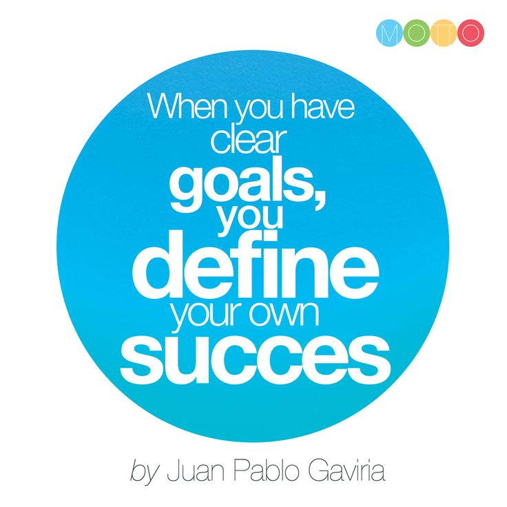 When you have clear goals, you define your own success.