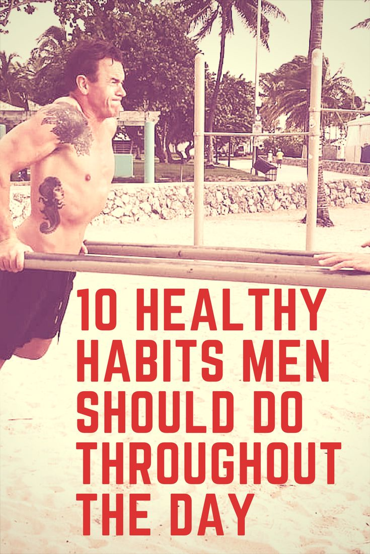 10 healthy habits men should do throughout the day