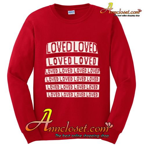 Loved Sweatshirt from anncloset.com This sweatshirt is Made To Order, one by one printed so we can control the quality.