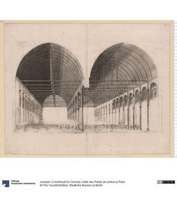 Halle des Palais de justice zu Paris.     Druck      Jacques (1) Androuet Du Cerceau, Stecher     um 1560      Material: Papier, Technik: Kupferstich     Höhe x Breite: 27,3 x 44,5 (Platte)