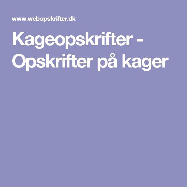 Kageopskrifter - Opskrifter på kager