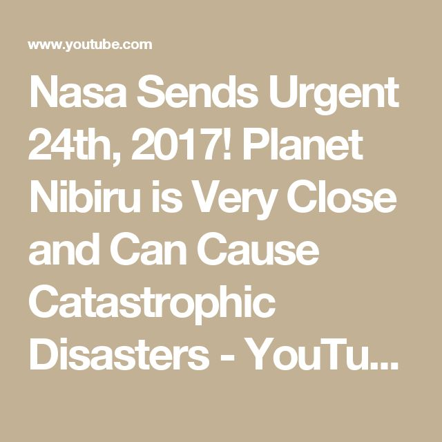Nasa Sends Urgent 24th, 2017! Planet Nibiru is Very Close and Can Cause Catastrophic Disasters - YouTube