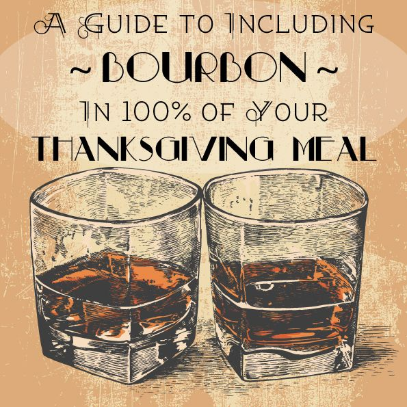 A Guide To Including Bourbon In 100% Of Your Thanksgiving Meal (via BuzzFeed)