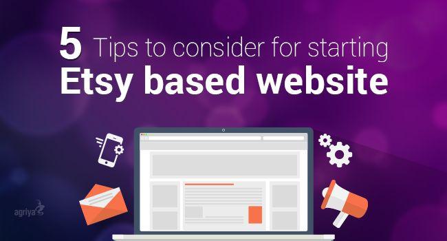 5 Tips to Consider for Starting #Etsy based Website   Check out: https://blogs.agriya.com/2015/12/17/5-tips-consider-starting-etsy-based-website/