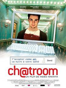 Chatroom is a 2010 British thriller film directed by Hideo Nakata about five teenagers who meet on the internet and encourage each other's bad behaviour. The film is based on the play Chatroom by Enda Walsh.