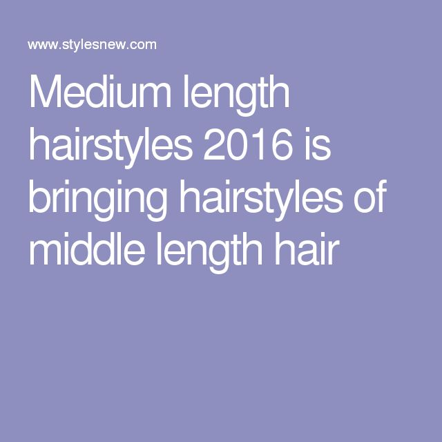 Medium length hairstyles 2016 is bringing hairstyles of middle length hair