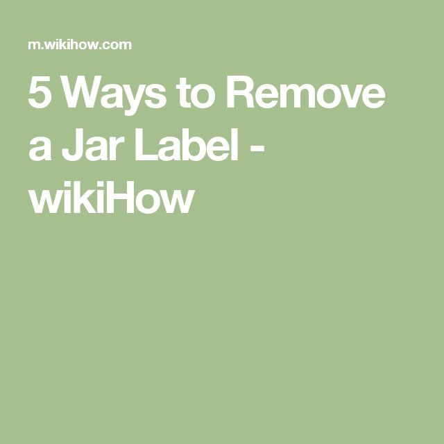 5 Ways to Remove a Jar Label - wikiHow