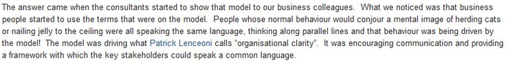 """The Power of the Data Model: """"when the consultants started to show that model to our business colleagues... we noticed .. business people started to use the terms that were on the model. People .. were all speaking the same language, thinking along parallel lines and that behaviour was being driven by the model!  The model was .. encouraging communication and providing a framework with which the key stakeholders could speak a common language."""" 
