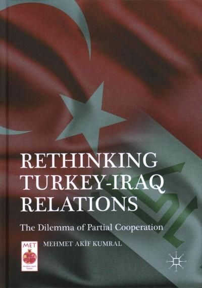 Rethinking Turkey-Iraq Relations: The Dilemma of Partial Cooperation