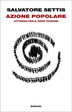 Salvatore Settis, Azione popolare. Cittadini per il bene comune, Passaggi Einaudi - DISPONIBILE ANCHE IN EBOOK