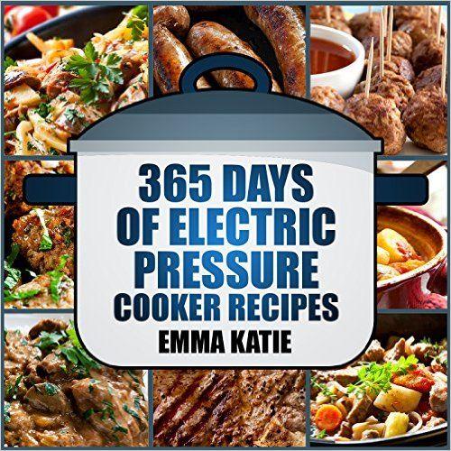 Pressure Cooker: 365 Days of Electric Pressure Cooker Recipes (Pressure Cooker, Pressure Cooker Recipes, Pressure Cooker Cookbook, Electric Pressure Cooker ... Instant Pot Pressure Cooker Cookbook) - Kindle edition by Emma Katie. Cookbooks, Food & Wine Kindle eBooks @ Amazon.com.