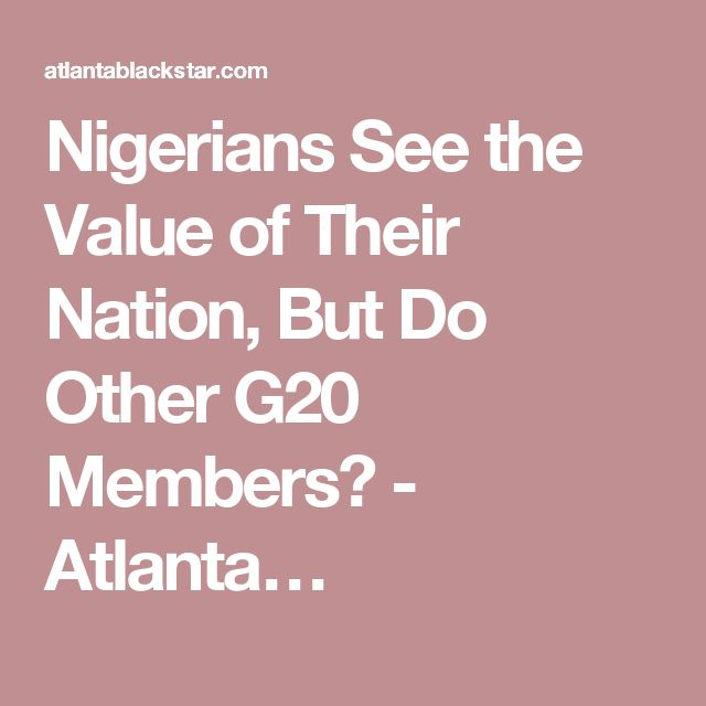 Nigerians See the Value of Their Nation, But Do Other G20 Members? - Atlanta…