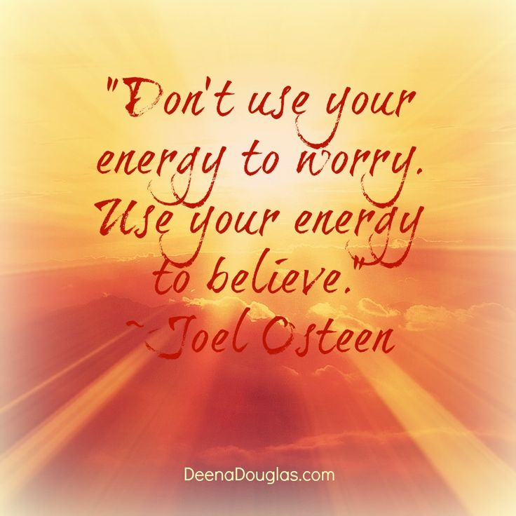 """""""Don't use your energy to worry. Use your energy to believe.""""~Joel Osteen #quote www.DeenaDouglas.com"""