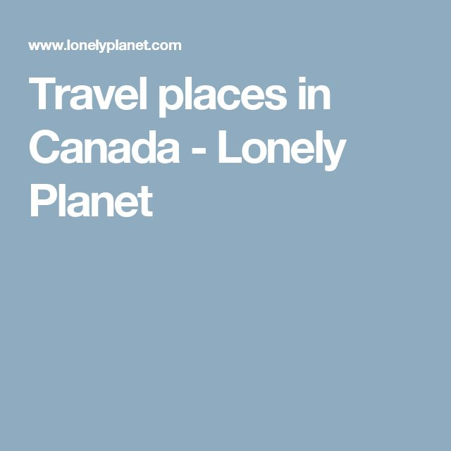 Travel places in Canada - Lonely Planet