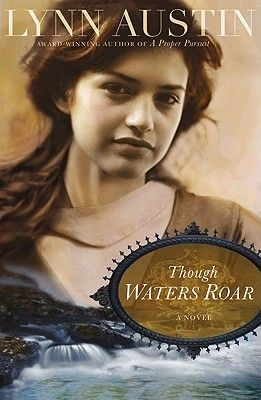 Though Waters Roar by Lynn Austin done, good Christian aspect of life
