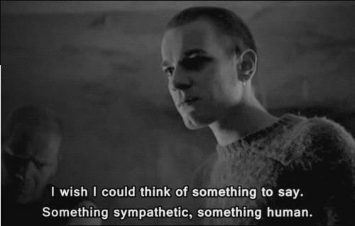 I wish I could think of something to say. Something sympathetic. Something human.