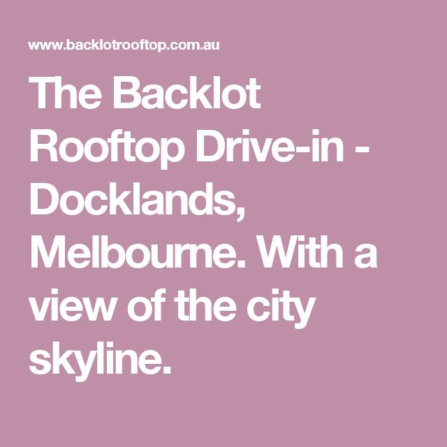 The Backlot Rooftop Drive-in - Docklands, Melbourne. With a view of the city skyline.
