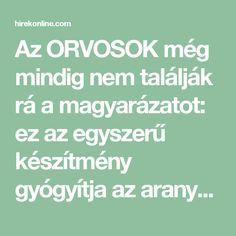 Az ORVOSOK még mindig nem találják rá a magyarázatot: ez az egyszerű készítmény gyógyítja az aranyeret, mindössze 20 perc alatt !!!   HirekOnline