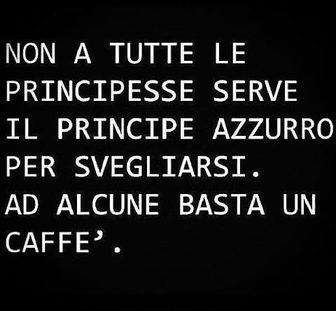 #principesse e #caffè #frasi #quotes
