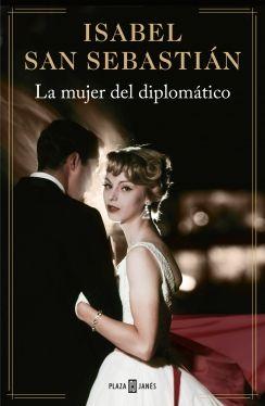 La mujer del diplomático, de Isabel San Sebastián - Editorial: Plaza Janés - Signatura: N SAN muj - Código de barras: 3309444