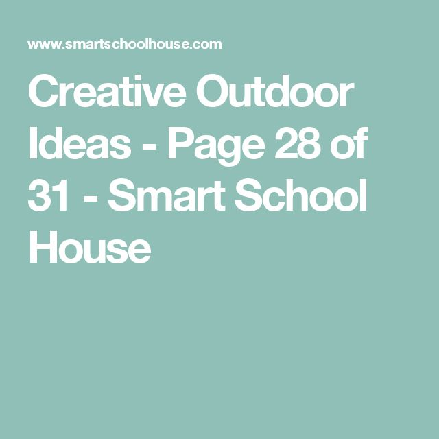 Creative Outdoor Ideas - Page 28 of 31 - Smart School House
