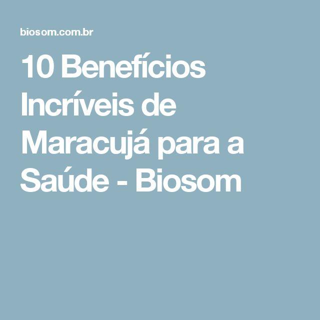10 Benefícios Incríveis de Maracujá para a Saúde - Biosom