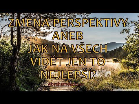Abraham Hicks - Změna perspektivy aneb jak na všech vidět to nejlepší? - YouTube