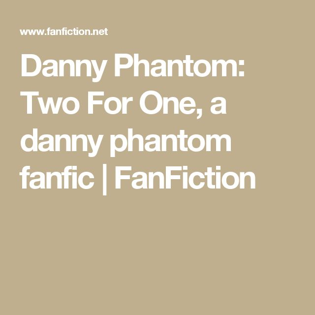 Danny Phantom: Two For One, a danny phantom fanfic | FanFiction