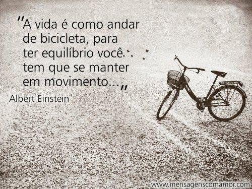 """""""A vida é como andar de bicicleta, para ter equilíbrio você tem que se manter em movimento..."""" #reflexao #vida"""