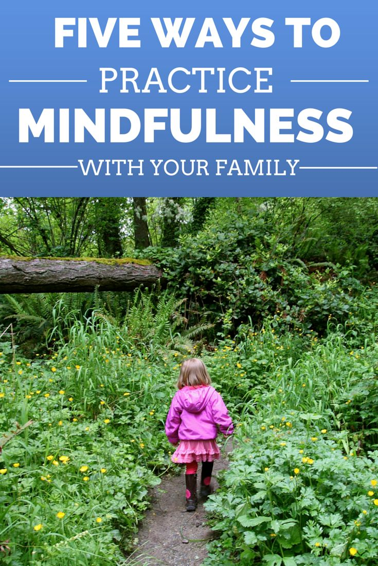 Five ways to practice mindfulness with your family.