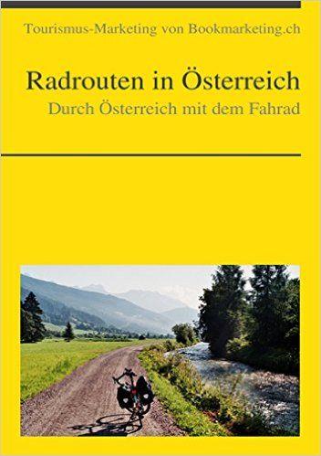 Durch Österreich mit dem Fahrad: Radrouten in Österreich (Tourismus-Marketing von Bookmarketing.ch http://dld.bz/eGgby