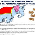This file contains 6 elephant game boards and 90 peanut picture cards for identifying syllables in words.  Directions:1. Each player selects an el...